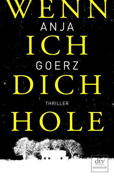 """Anja Goerz mit neuem Thriller: """"Wenn ich dich hole"""""""